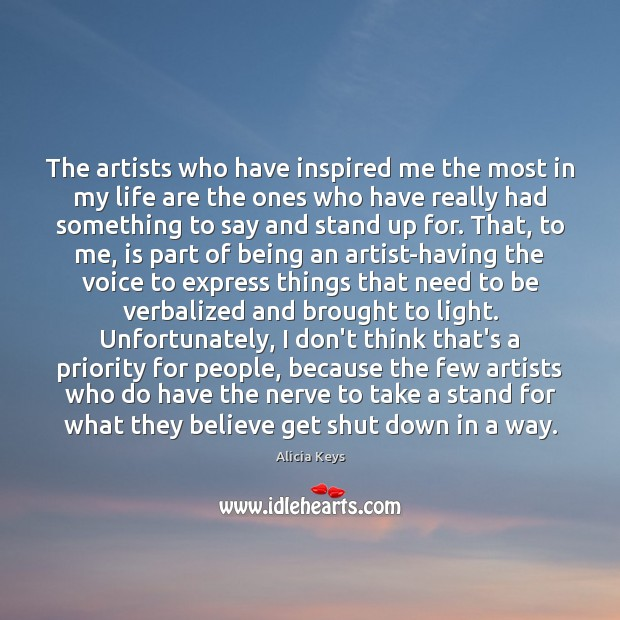 The artists who have inspired me the most in my life are Alicia Keys Picture Quote