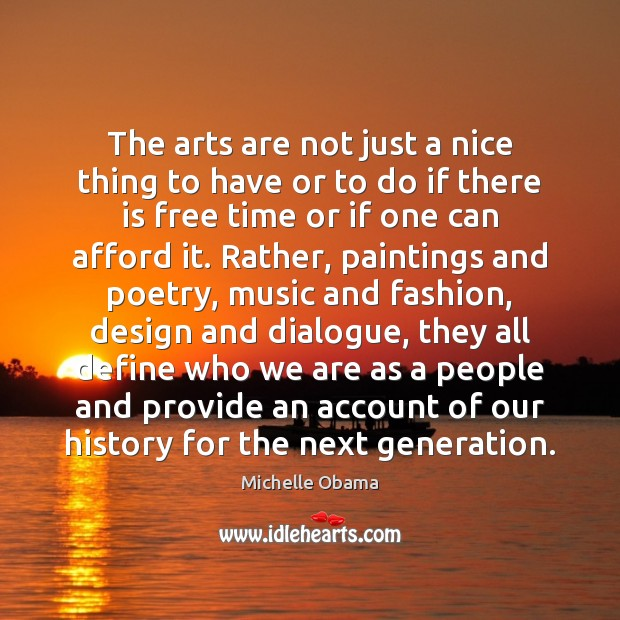 The arts are not just a nice thing to have or to Michelle Obama Picture Quote