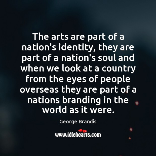 The arts are part of a nation's identity, they are part of George Brandis Picture Quote