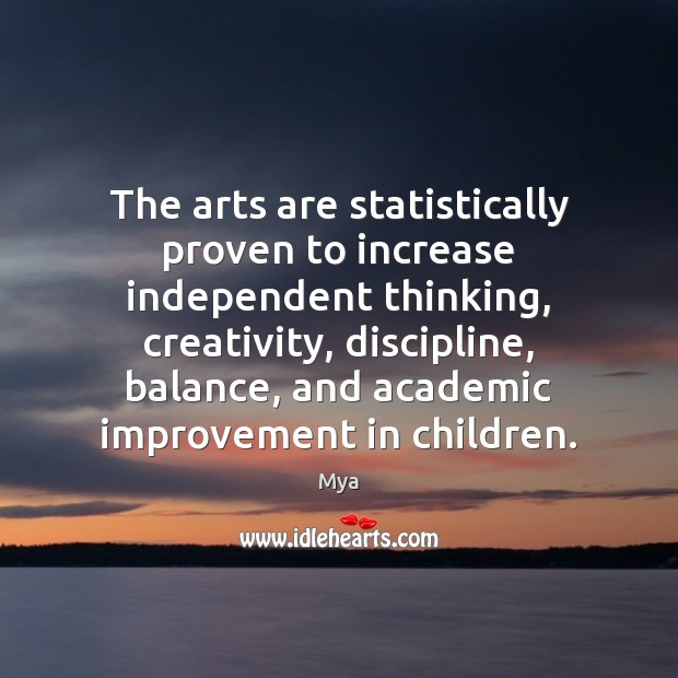 Image, The arts are statistically proven to increase independent thinking, creativity, discipline, balance,