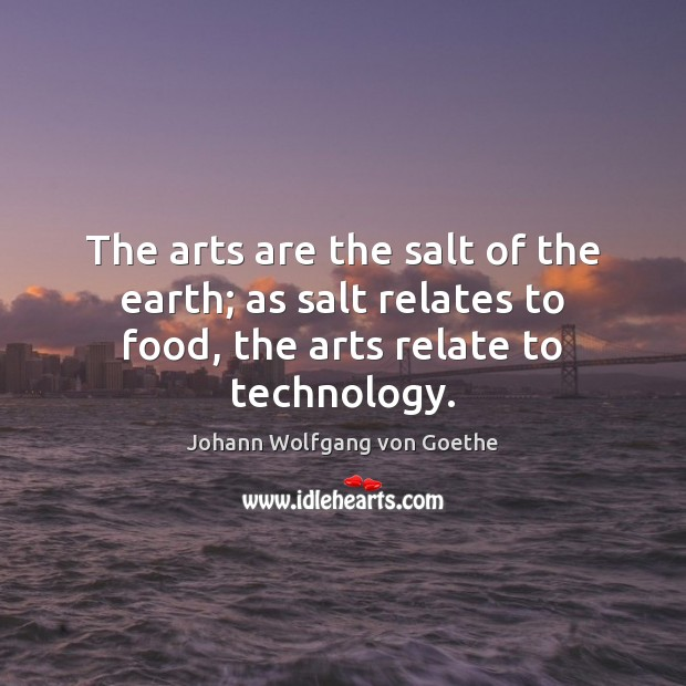 The arts are the salt of the earth; as salt relates to Image