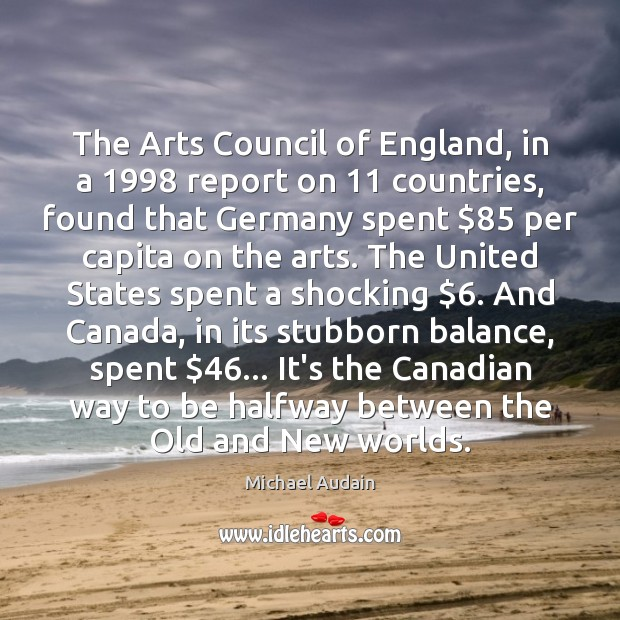 The Arts Council of England, in a 1998 report on 11 countries, found that Image
