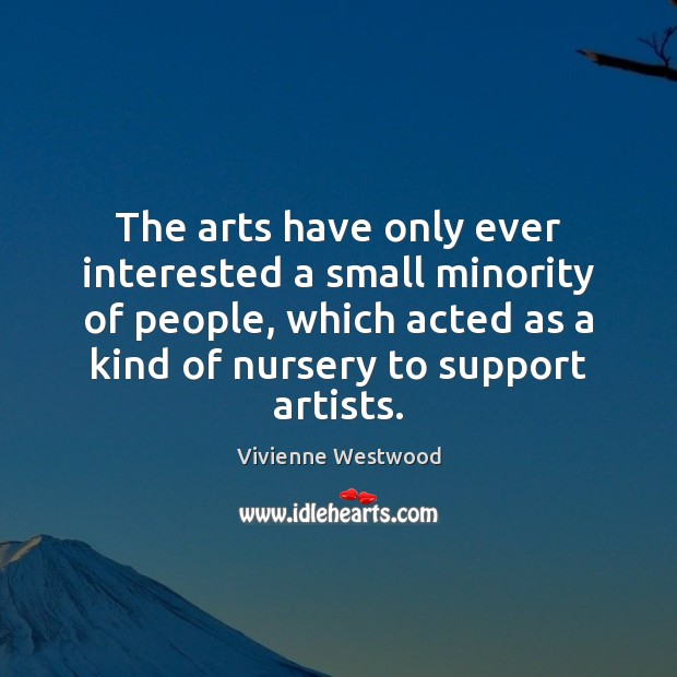 The arts have only ever interested a small minority of people, which Image