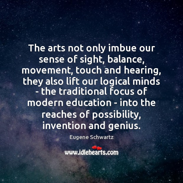 The arts not only imbue our sense of sight, balance, movement, touch Image