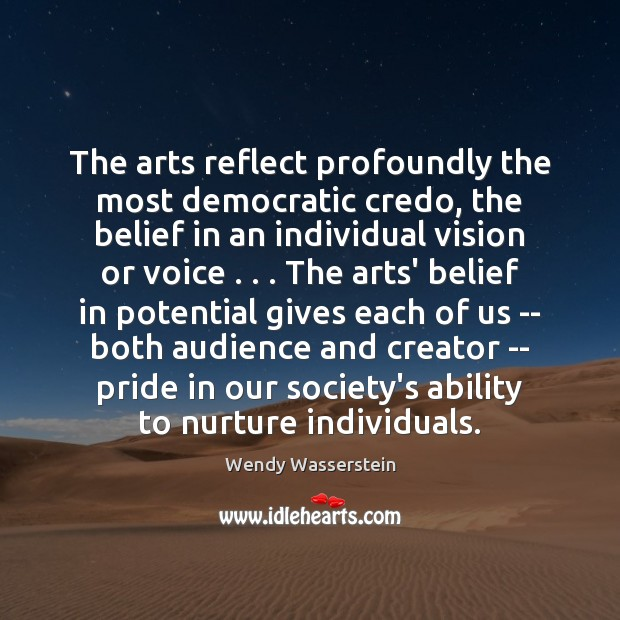The arts reflect profoundly the most democratic credo, the belief in an Image