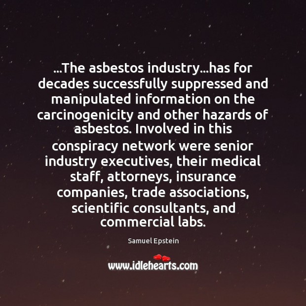 Image, …The asbestos industry…has for decades successfully suppressed and manipulated information on