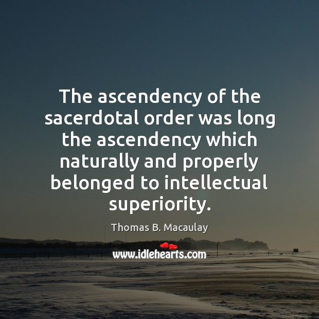 The ascendency of the sacerdotal order was long the ascendency which naturally Image