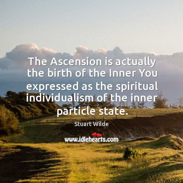 The Ascension is actually the birth of the Inner You expressed as Image
