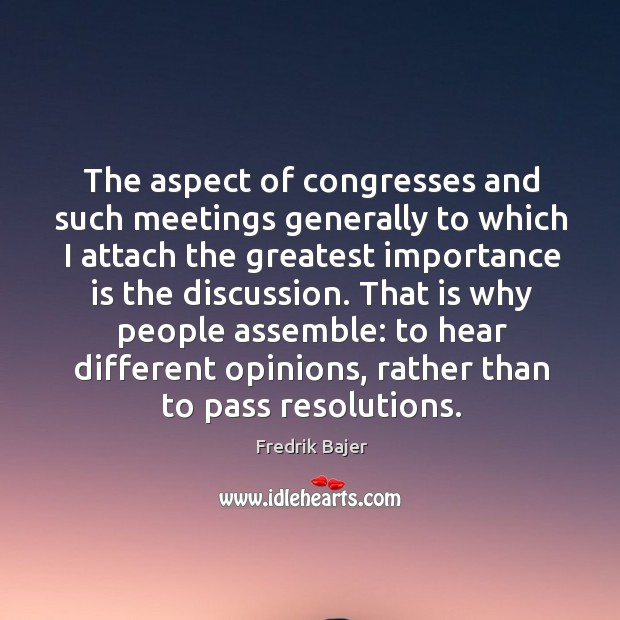 The aspect of congresses and such meetings generally to which I attach the greatest importance Image