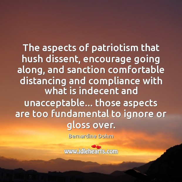 The aspects of patriotism that hush dissent, encourage going along, and sanction Bernardine Dohrn Picture Quote