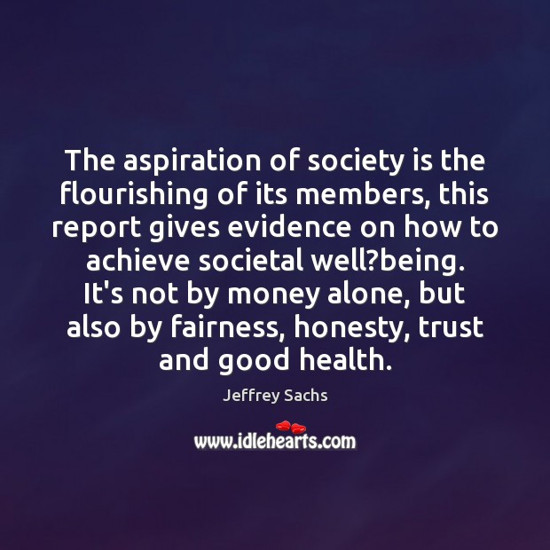 The aspiration of society is the flourishing of its members, this report Image