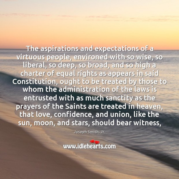 The aspirations and expectations of a virtuous people, environed with so wise, Joseph Smith, Jr. Picture Quote