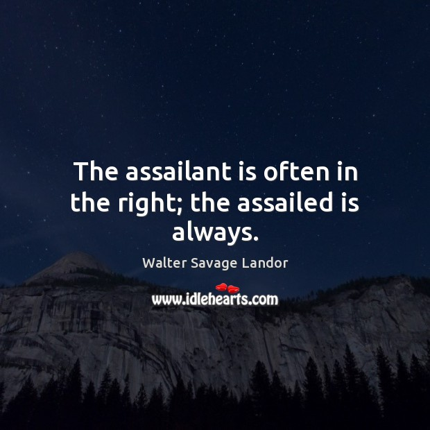 The assailant is often in the right; the assailed is always. Image