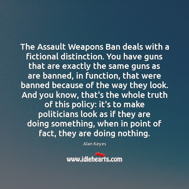 Image, The Assault Weapons Ban deals with a fictional distinction. You have guns