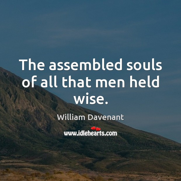 The assembled souls of all that men held wise. Image