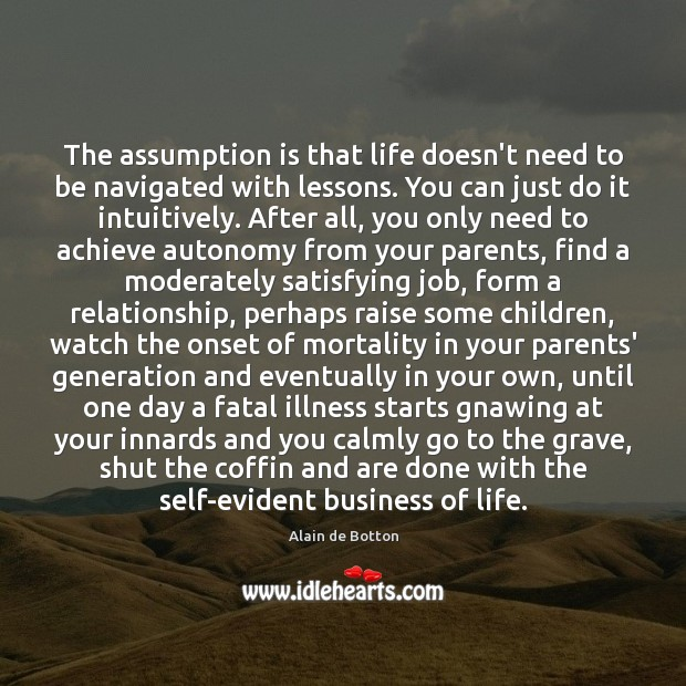 The assumption is that life doesn't need to be navigated with lessons. Image