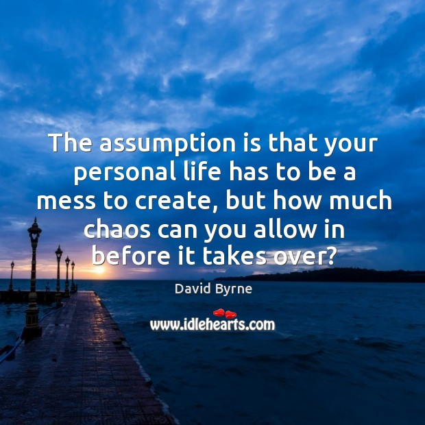 Image, The assumption is that your personal life has to be a mess