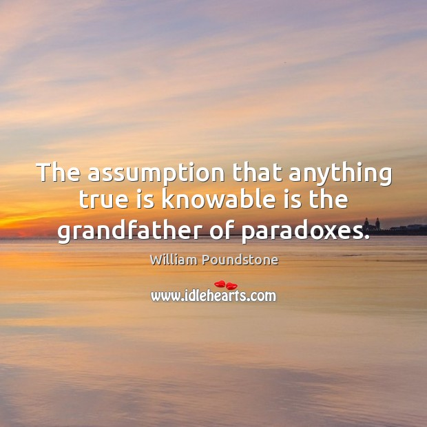 The assumption that anything true is knowable is the grandfather of paradoxes. Image