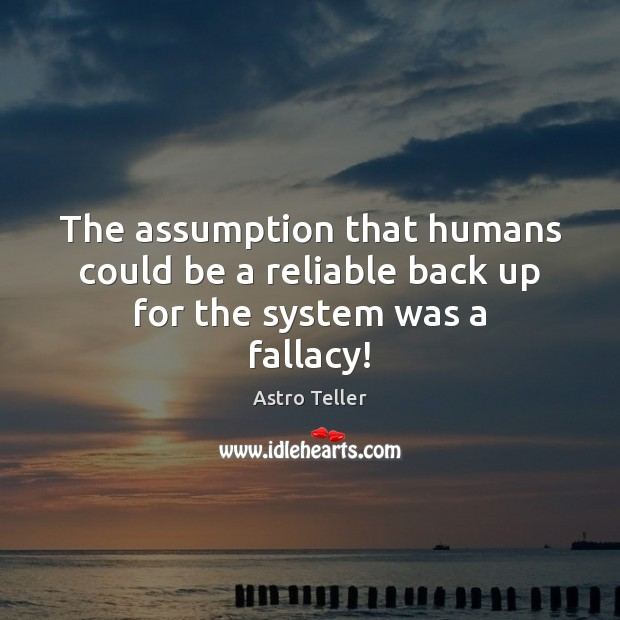 Image, The assumption that humans could be a reliable back up for the system was a fallacy!