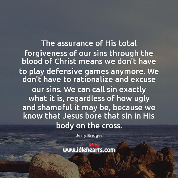 The assurance of His total forgiveness of our sins through the blood Jerry Bridges Picture Quote