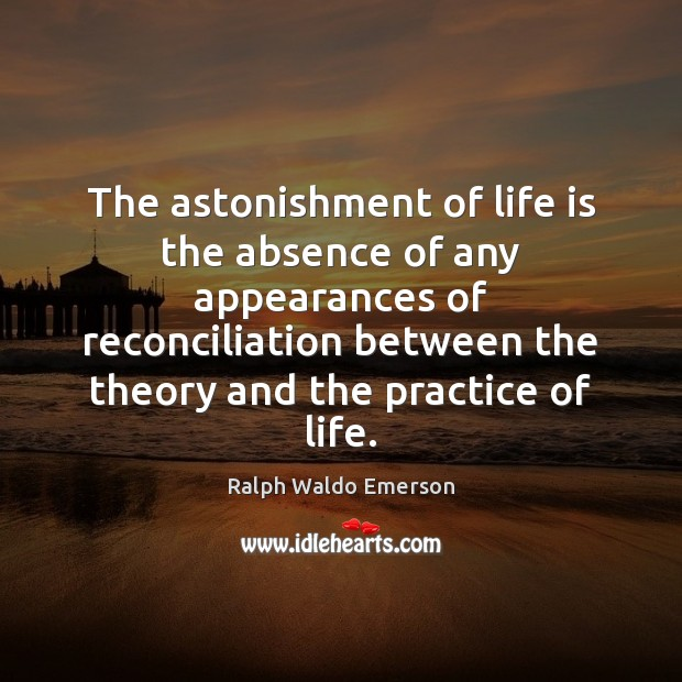 The astonishment of life is the absence of any appearances of reconciliation Image