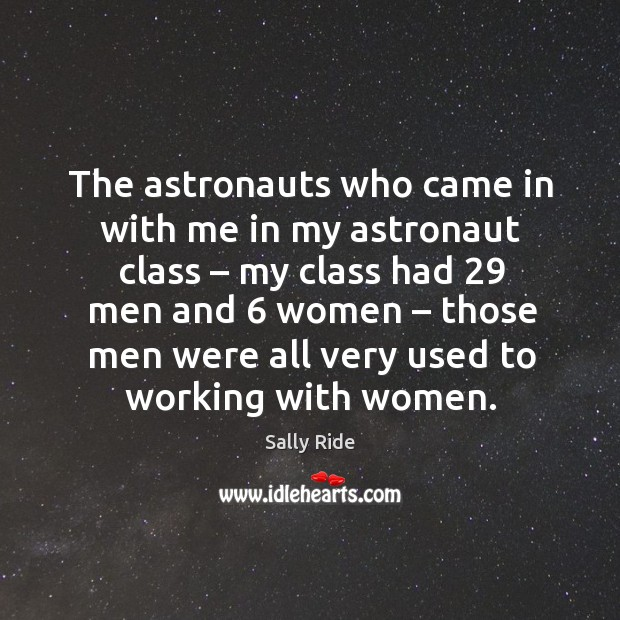 The astronauts who came in with me in my astronaut class – my class had 29 men and 6 women. Image
