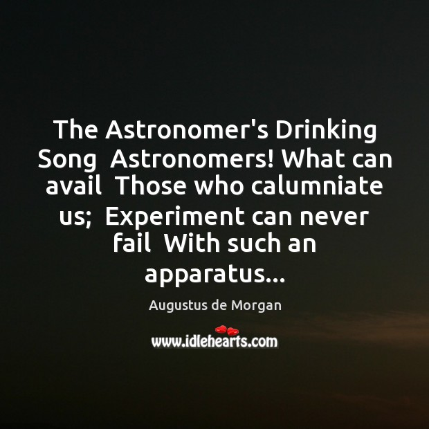 Image, The Astronomer's Drinking Song  Astronomers! What can avail  Those who calumniate us;