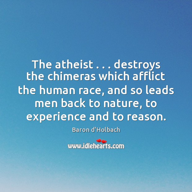 Image, The atheist . . . destroys the chimeras which afflict the human race, and so