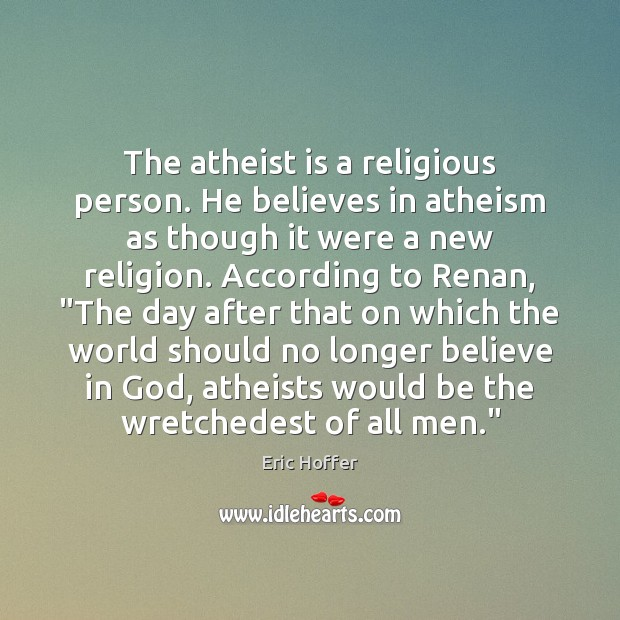 The atheist is a religious person. He believes in atheism as though Image
