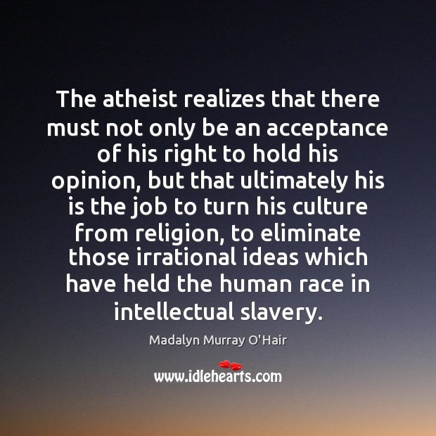 The atheist realizes that there must not only be an acceptance of Image