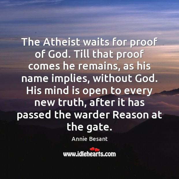 The Atheist waits for proof of God. Till that proof comes he Image