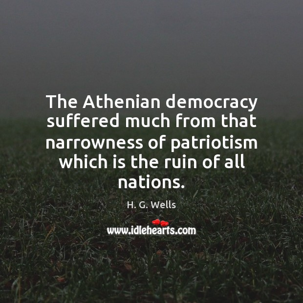 The Athenian democracy suffered much from that narrowness of patriotism which is Image