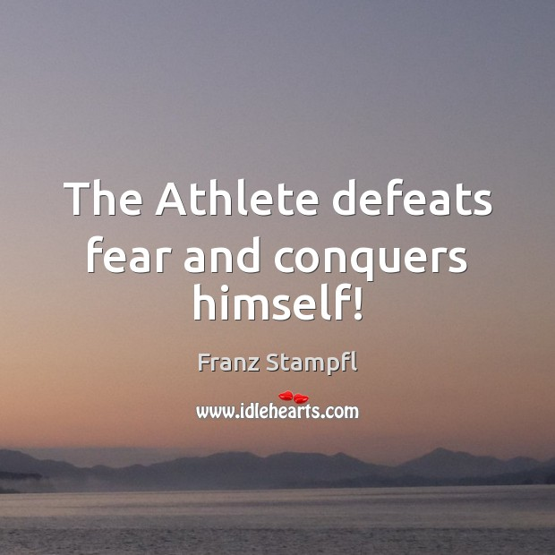 The Athlete defeats fear and conquers himself! Image