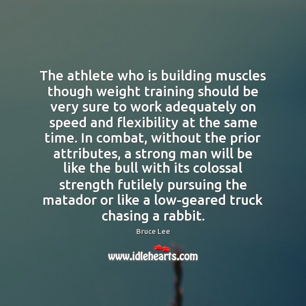 The athlete who is building muscles though weight training should be very Men Quotes Image