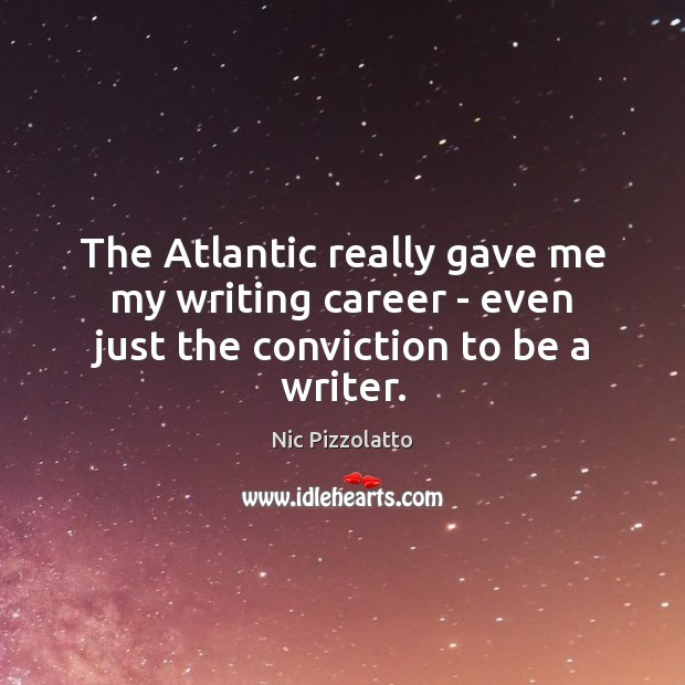The Atlantic really gave me my writing career – even just the conviction to be a writer. Image