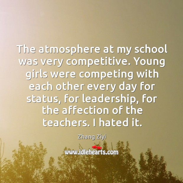 The atmosphere at my school was very competitive. Zhang Ziyi Picture Quote