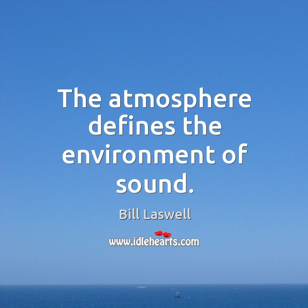 Image, The atmosphere defines the environment of sound.