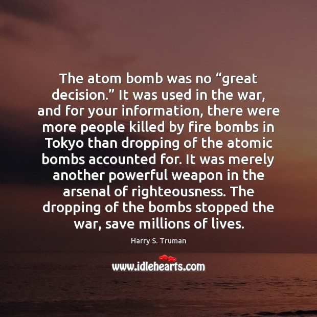 """Image, The atom bomb was no """"great decision."""" It was used in the"""