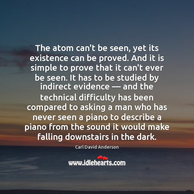 Image, The atom can't be seen, yet its existence can be proved. And