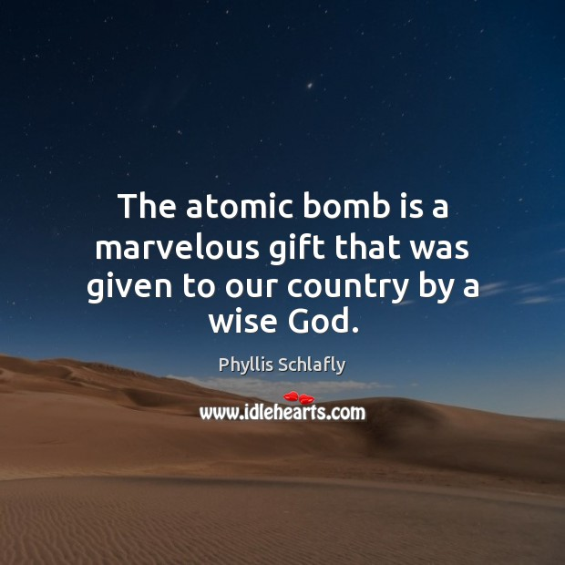 The atomic bomb is a marvelous gift that was given to our country by a wise God. Image