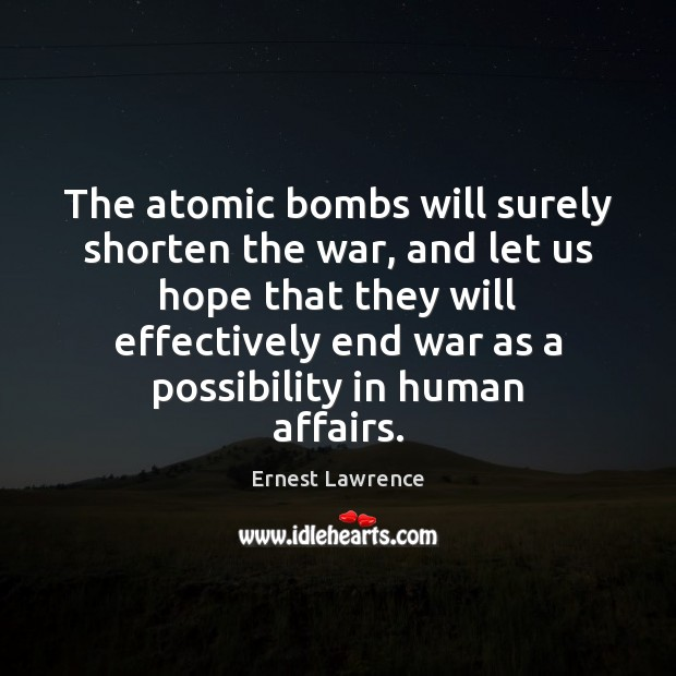 The atomic bombs will surely shorten the war, and let us hope Image