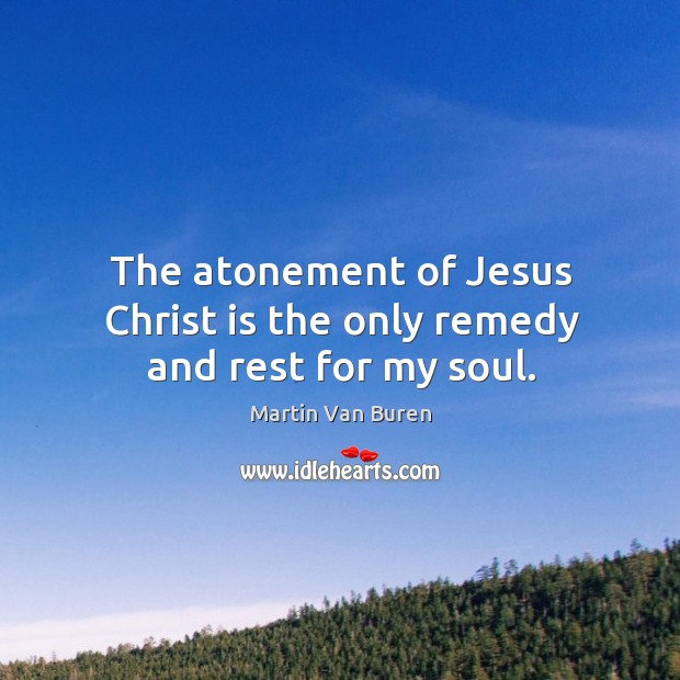 The atonement of Jesus Christ is the only remedy and rest for my soul. Image