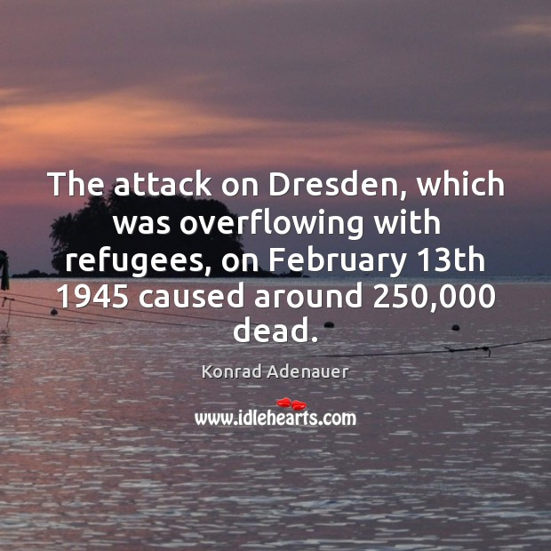 a history of the attack on dresden on february the 13th 1945