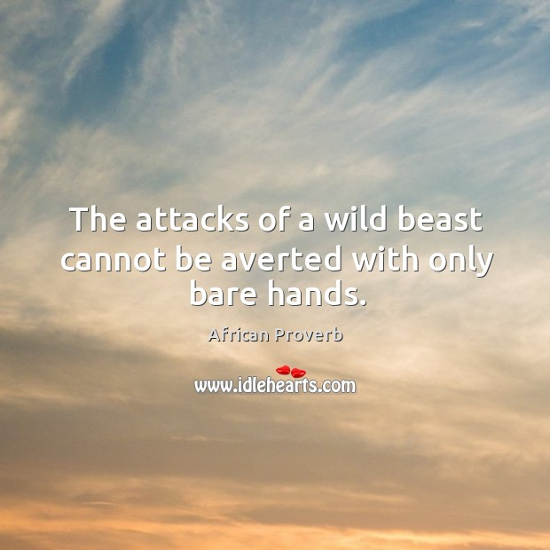 Image, The attacks of a wild beast cannot be averted with only bare hands.