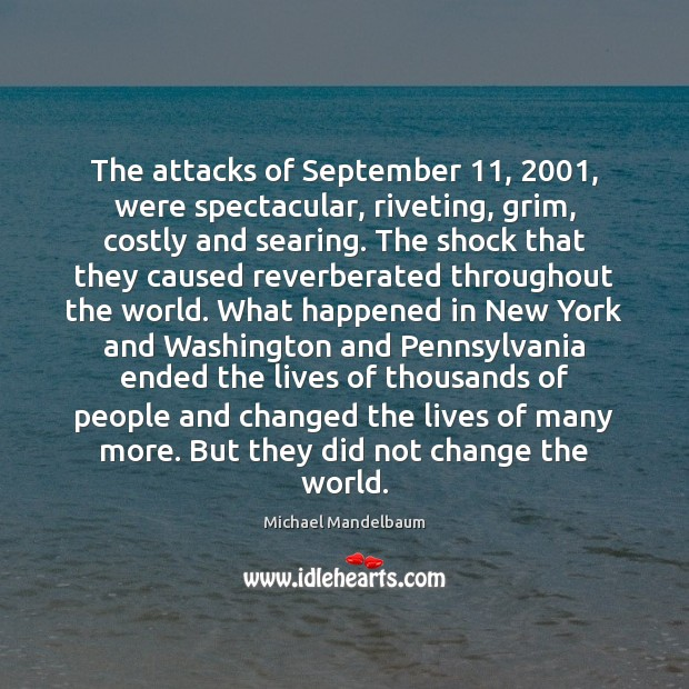 Image, The attacks of September 11, 2001, were spectacular, riveting, grim, costly and searing. The