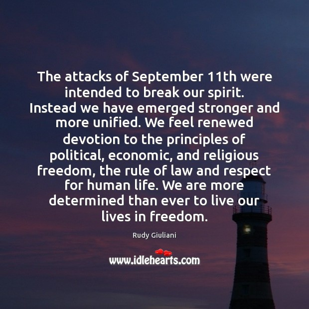 The attacks of September 11th were intended to break our spirit. Instead Rudy Giuliani Picture Quote