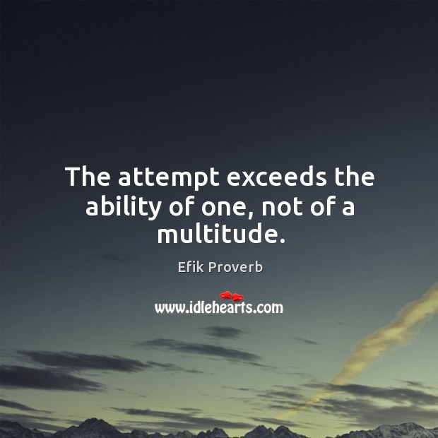 The attempt exceeds the ability of one, not of a multitude. Efik Proverbs Image