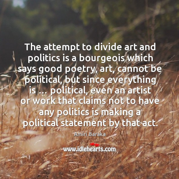 Image, The attempt to divide art and politics is a bourgeois which says
