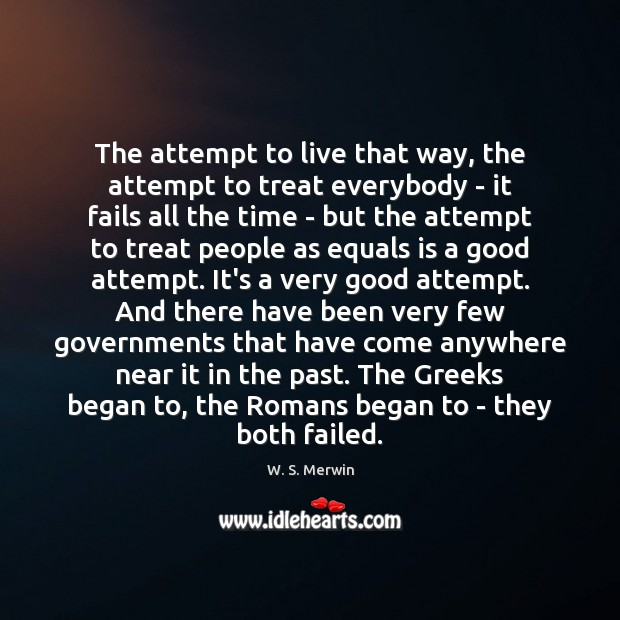 The attempt to live that way, the attempt to treat everybody – Image