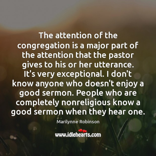 The attention of the congregation is a major part of the attention Marilynne Robinson Picture Quote